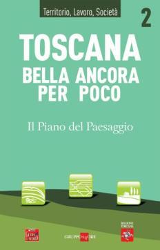 Toscana bella ancora. Il piano del Paesaggio
